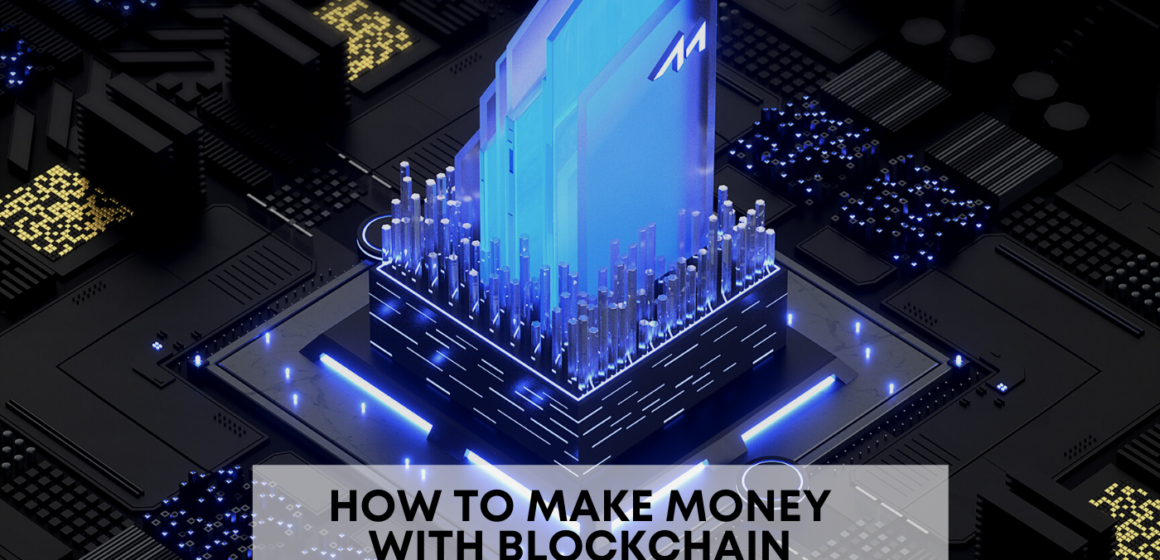 How to make money with Blockchain Technology